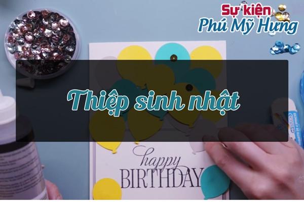 Thiệp sinh nhật tuy nhỏ nhưng không thể thiếu trong mỗi bữa tiệc sinh nhật